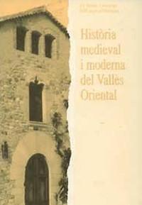 El Vallès Oriental: Mil anys d'història.<br>Història medieval i moderna del Vallès Oriental
